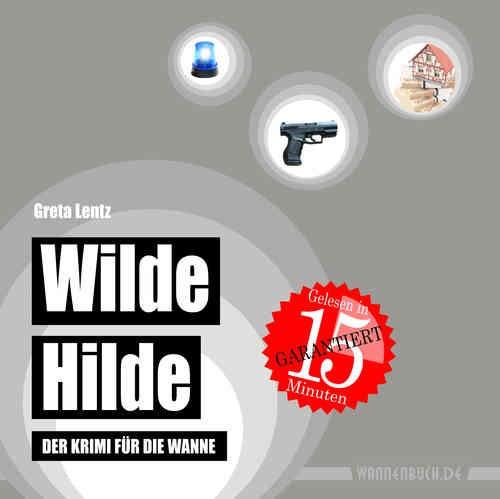 Wilde Hilde: Der Krimi für die Wanne