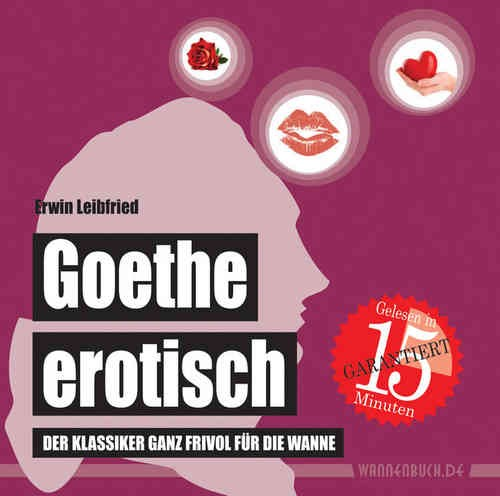 Goethe erotisch: Der Klassiker ganz frivol für die Wanne