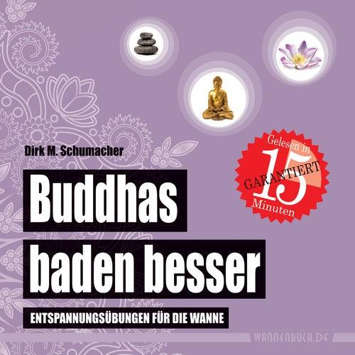 Buddhas baden besser: Entspannungsübungen für die Wanne