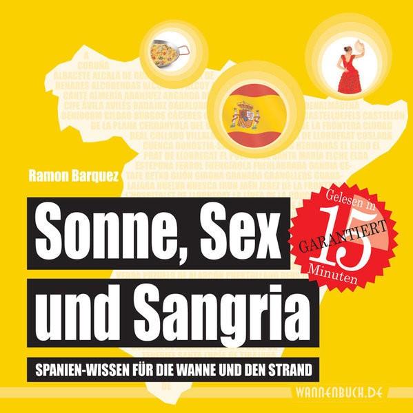 Sonne, Sex und Sangria: Spanien-Wissen für die Wanne und den Strand (Badebuch)